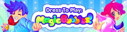 Dress To Play: Magic Bubbles